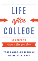 Life after college: ten steps to build a life you love, by Tori Randolph Terhune and Betsy A. Hays